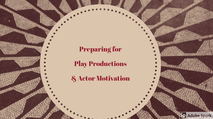 Preparing for Play Productions and Actor Motivation